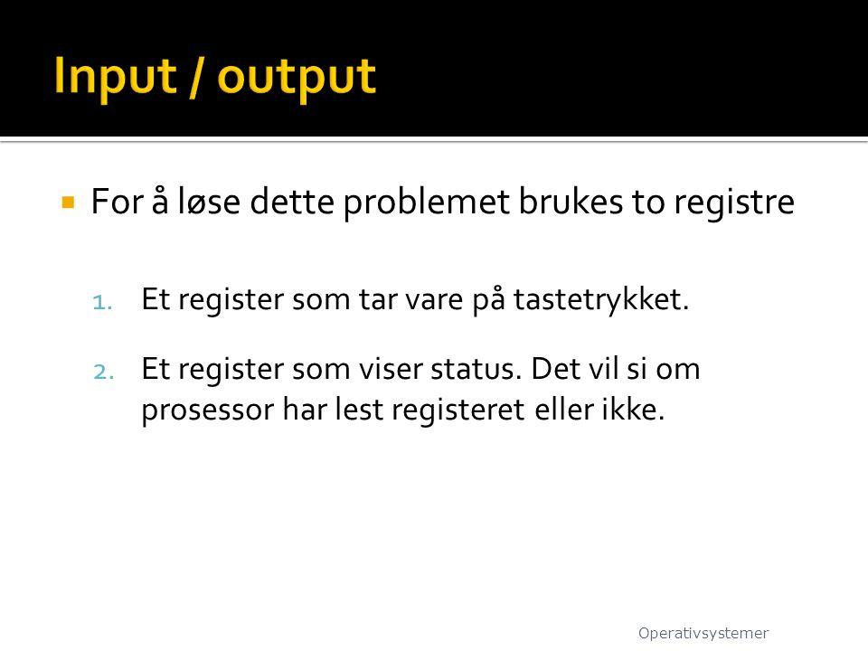 Input / output For å løse dette problemet brukes to registre