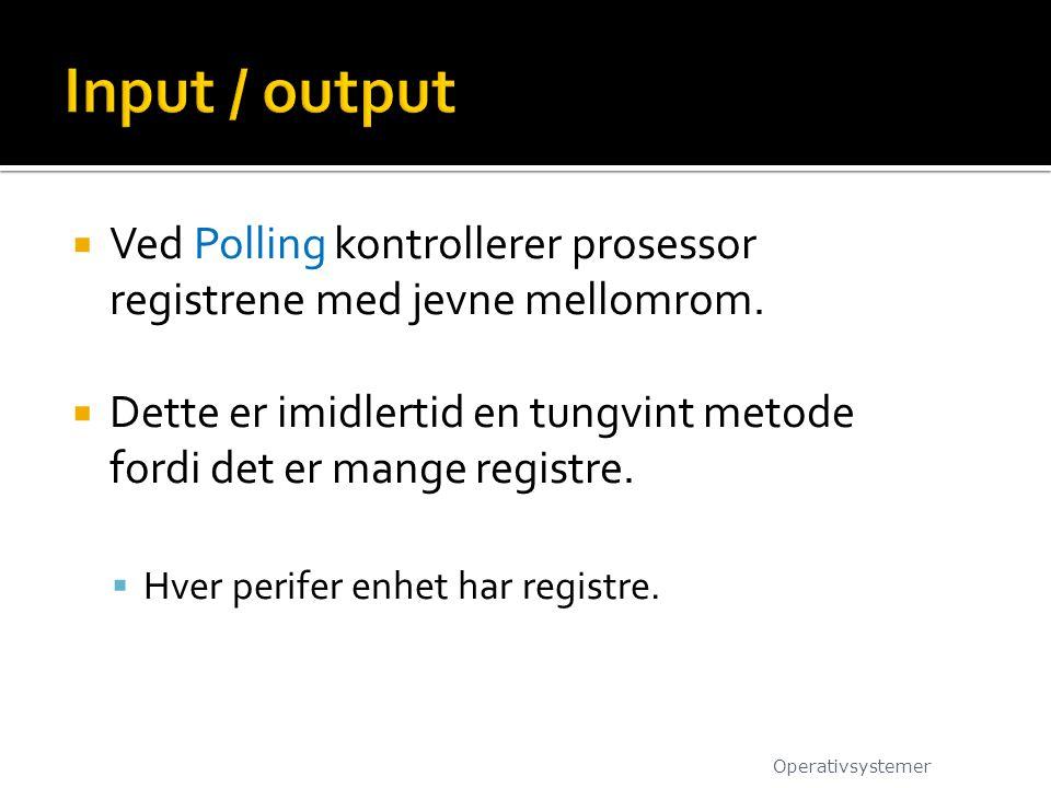 Input / output Ved Polling kontrollerer prosessor registrene med jevne mellomrom.