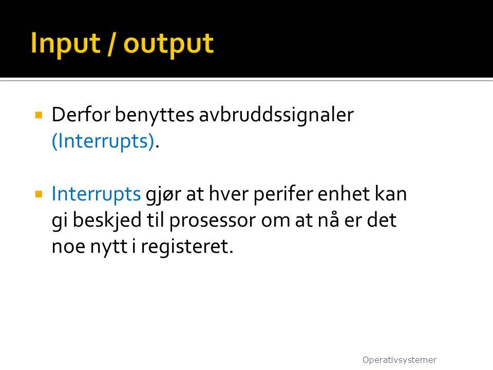 Input / output Derfor benyttes avbruddssignaler (Interrupts).