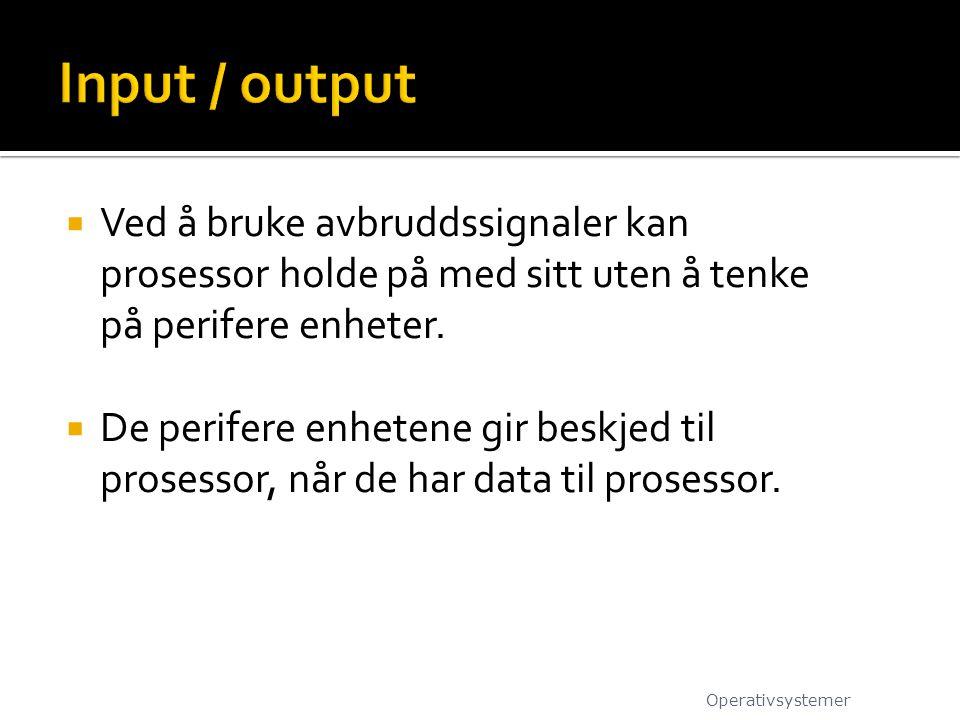 Input / output Ved å bruke avbruddssignaler kan prosessor holde på med sitt uten å tenke på perifere enheter.