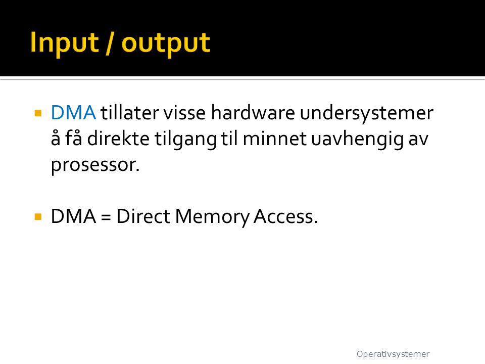 Input / output DMA tillater visse hardware undersystemer å få direkte tilgang til minnet uavhengig av prosessor.