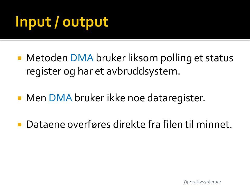 Input / output Metoden DMA bruker liksom polling et status register og har et avbruddsystem. Men DMA bruker ikke noe dataregister.