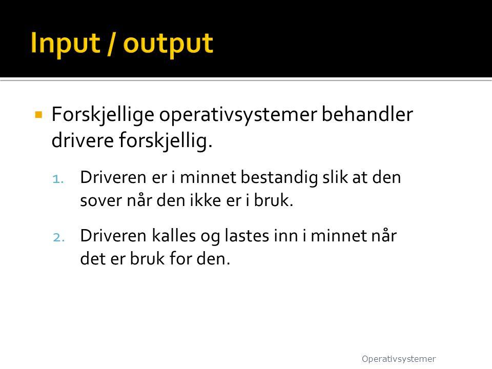 Input / output Forskjellige operativsystemer behandler drivere forskjellig.