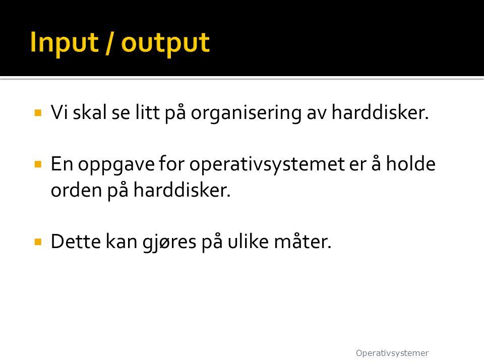 Input / output Vi skal se litt på organisering av harddisker.