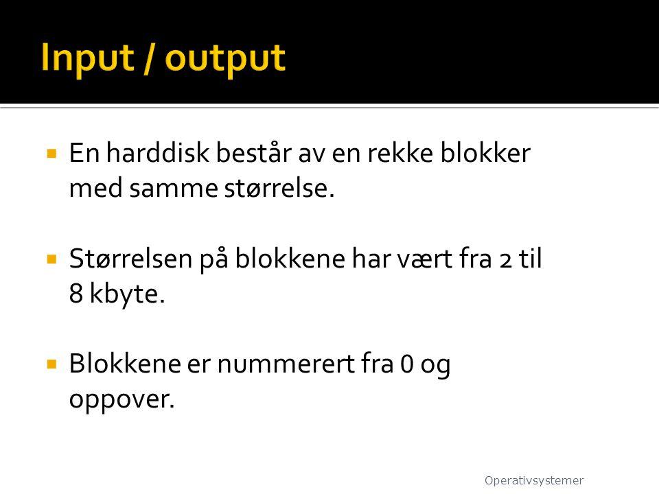 Input / output En harddisk består av en rekke blokker med samme størrelse. Størrelsen på blokkene har vært fra 2 til 8 kbyte.