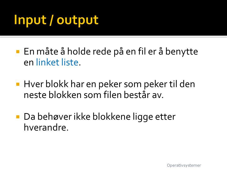 Input / output En måte å holde rede på en fil er å benytte en linket liste.