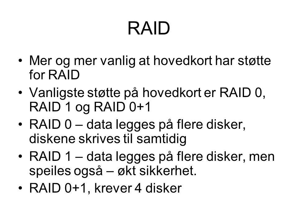RAID Mer og mer vanlig at hovedkort har støtte for RAID