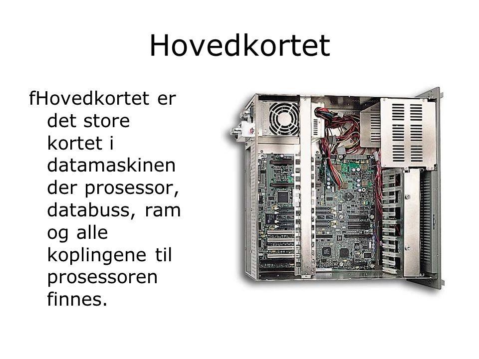 Hovedkortet fHovedkortet er det store kortet i datamaskinen der prosessor, databuss, ram og alle koplingene til prosessoren finnes.