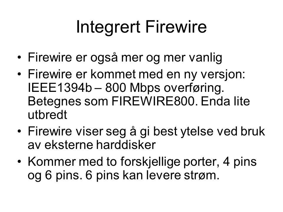 Integrert Firewire Firewire er også mer og mer vanlig