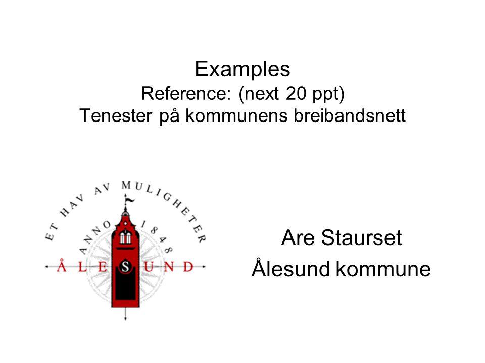 Examples Reference: (next 20 ppt) Tenester på kommunens breibandsnett