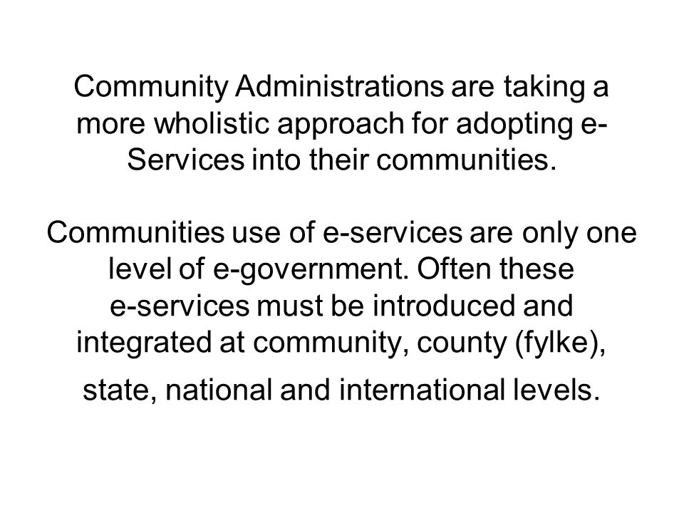 Community Administrations are taking a more wholistic approach for adopting e-Services into their communities.