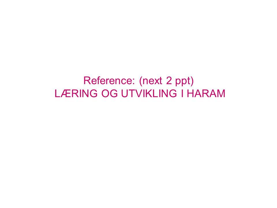 Reference: (next 2 ppt) LÆRING OG UTVIKLING I HARAM