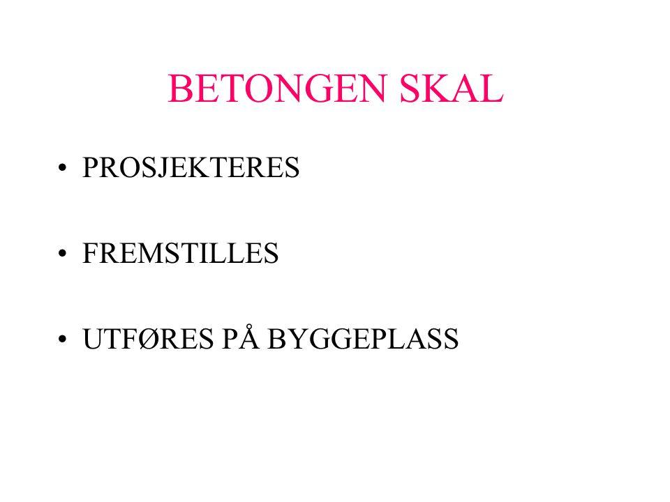 BETONGEN SKAL PROSJEKTERES FREMSTILLES UTFØRES PÅ BYGGEPLASS