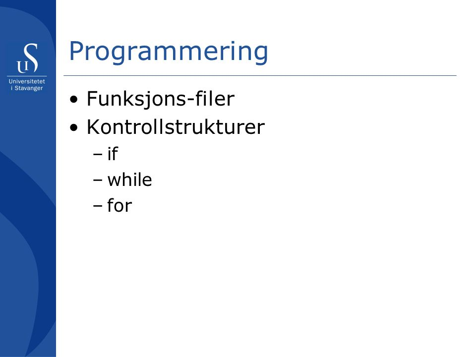 Programmering Funksjons-filer Kontrollstrukturer if while for