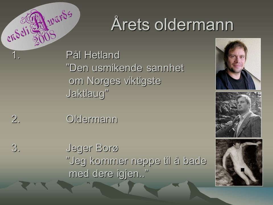 Årets oldermann 1. Pål Hetland Den usmikende sannhet om Norges viktigste Jaktlaug 2. Oldermann.