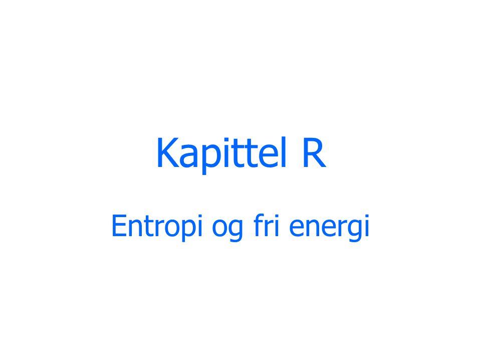 Kapittel R Entropi og fri energi
