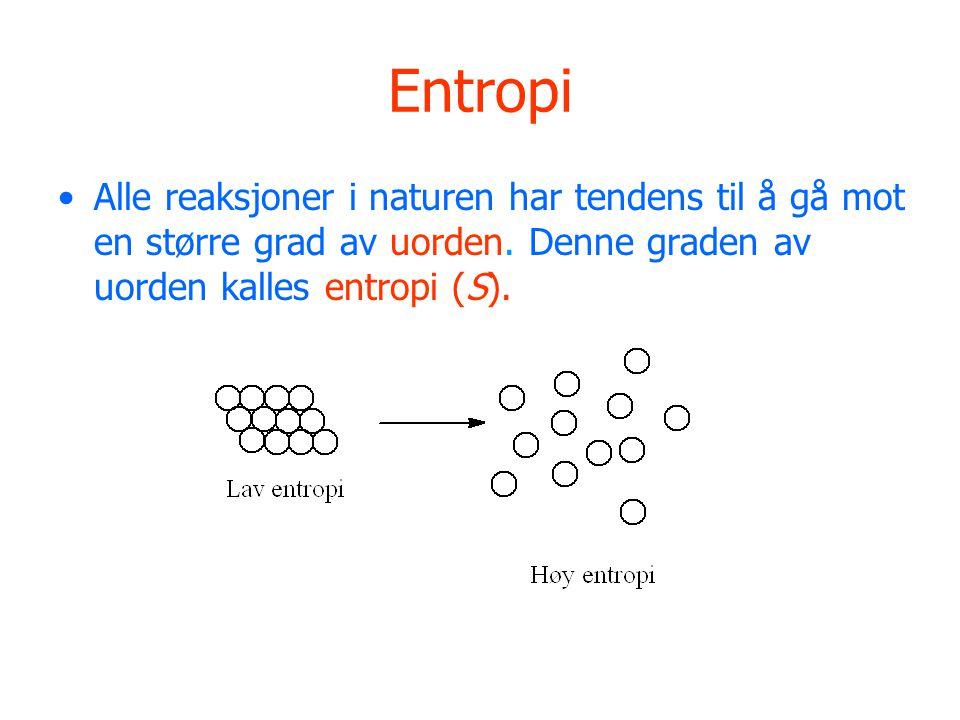 Entropi Alle reaksjoner i naturen har tendens til å gå mot en større grad av uorden.