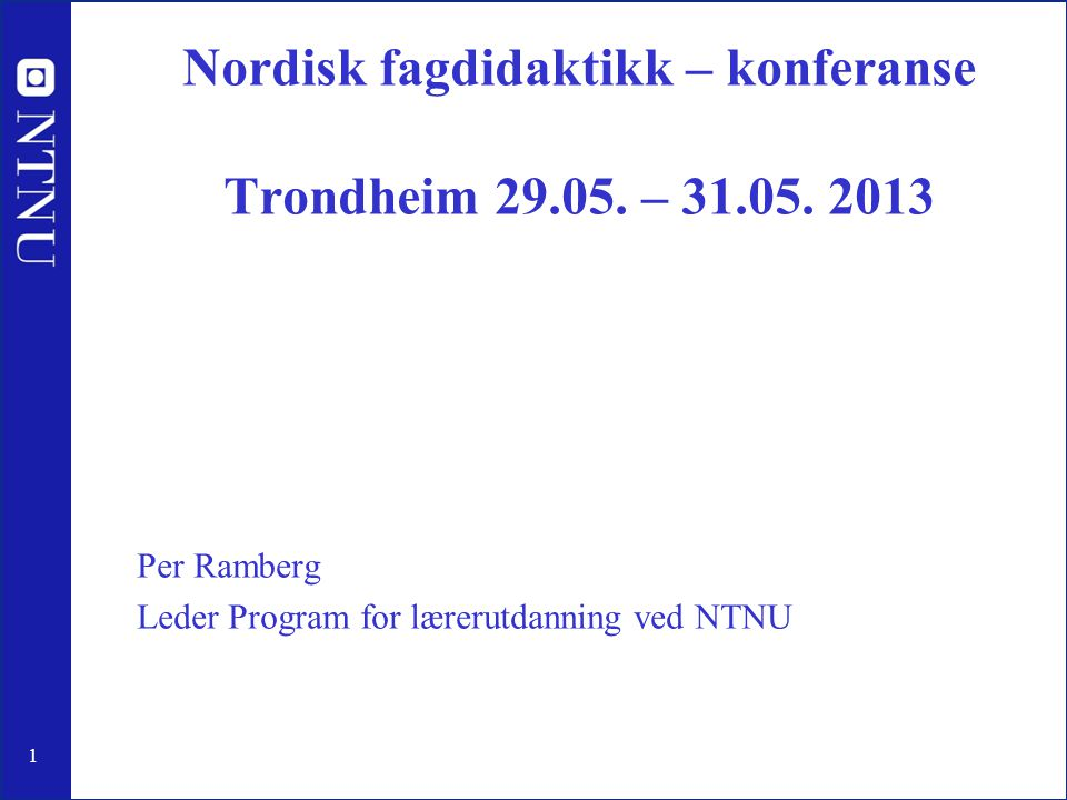 Nordisk fagdidaktikk – konferanse Trondheim 29.05. – 31.05. 2013