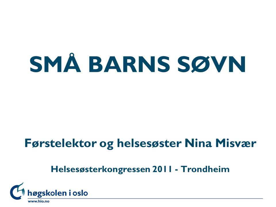 SMÅ BARNS SØVN Førstelektor og helsesøster Nina Misvær