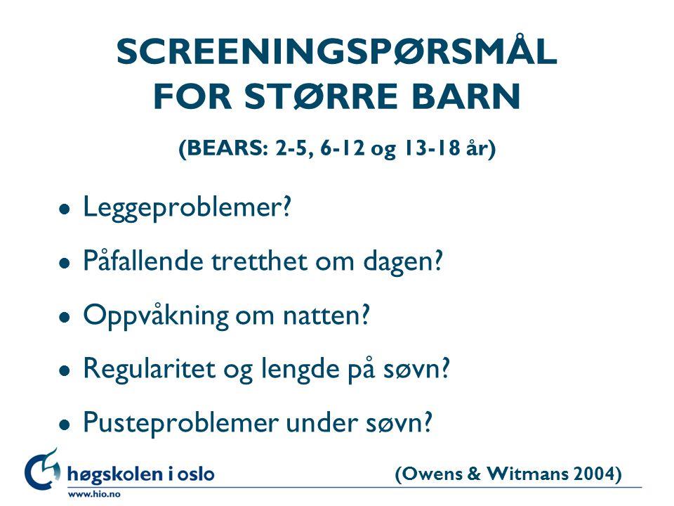 SCREENINGSPØRSMÅL FOR STØRRE BARN (BEARS: 2-5, 6-12 og 13-18 år)