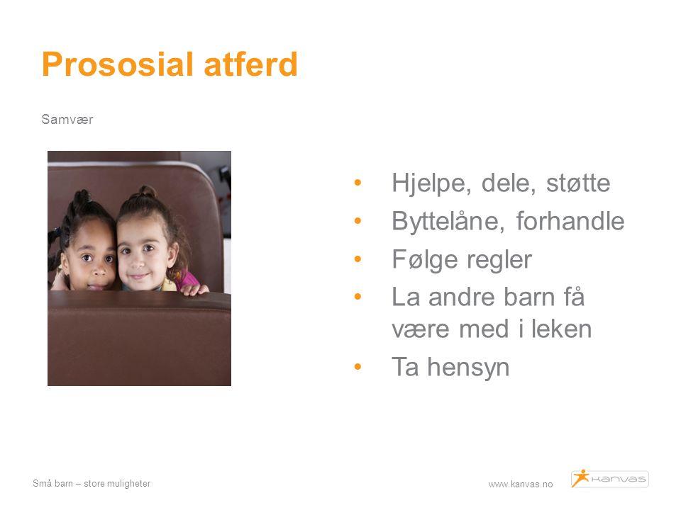 Prososial atferd Hjelpe, dele, støtte Byttelåne, forhandle
