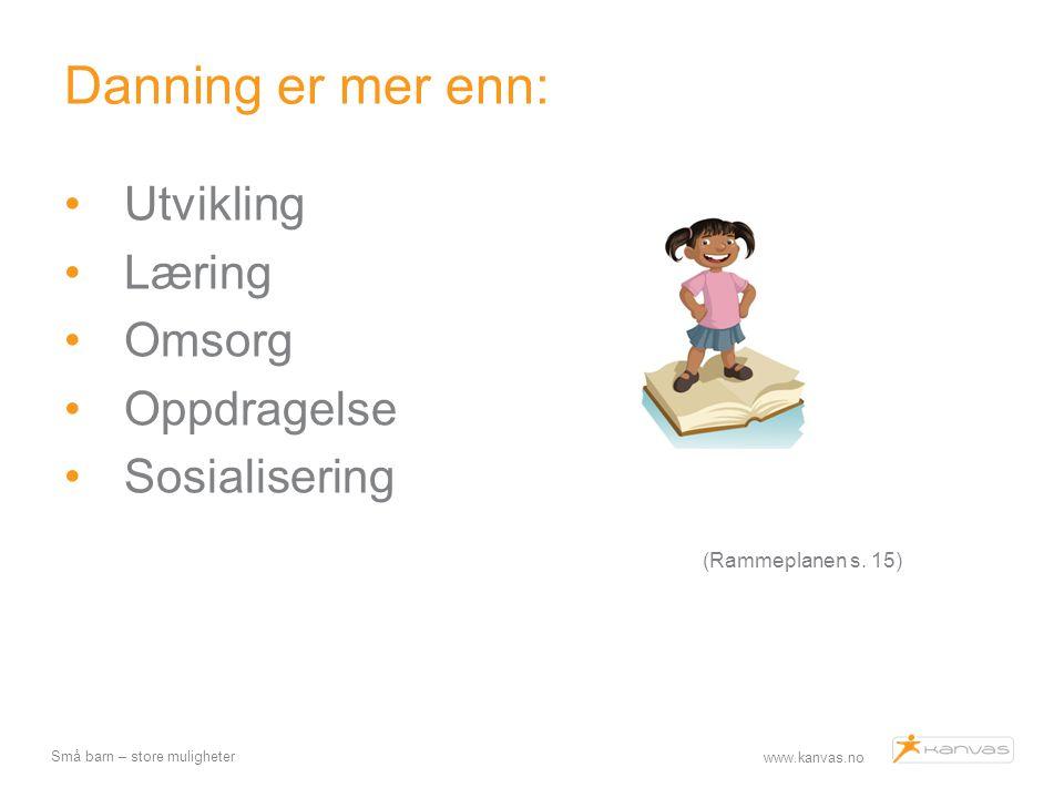 Danning er mer enn: (Rammeplanen s. 15) Utvikling Læring Omsorg