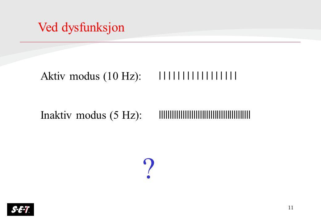 Ved dysfunksjon Aktiv modus (10 Hz): l l l l l l l l l l l l l l l l l. Inaktiv modus (5 Hz): lllllllllllllllllllllllllllllllllllllllllll.