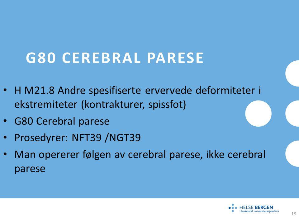 G80 Cerebral parese H M21.8 Andre spesifiserte ervervede deformiteter i ekstremiteter (kontrakturer, spissfot)