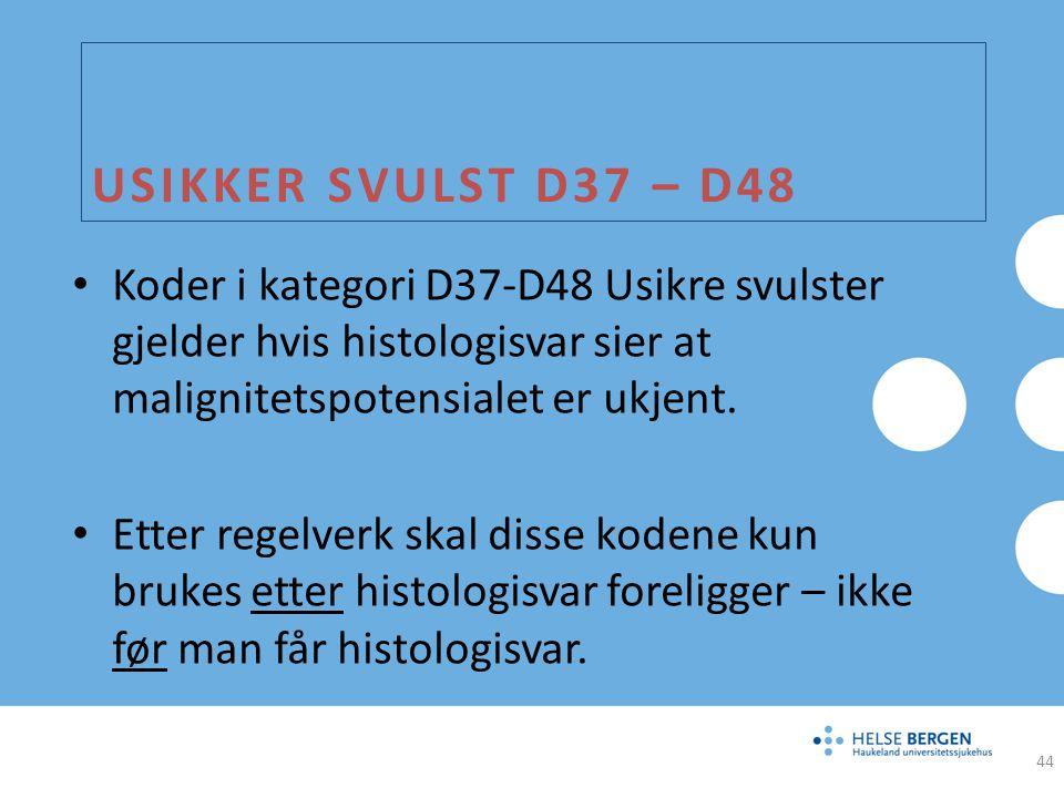 Usikker svulst D37 – D48 Koder i kategori D37-D48 Usikre svulster gjelder hvis histologisvar sier at malignitetspotensialet er ukjent.