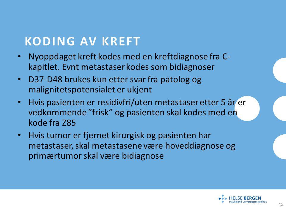 Koding av kreft Nyoppdaget kreft kodes med en kreftdiagnose fra C-kapitlet. Evnt metastaser kodes som bidiagnoser.