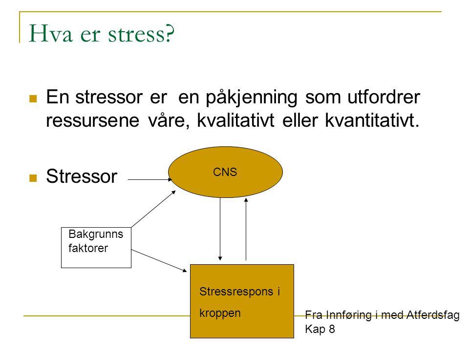 Hva er stress En stressor er en påkjenning som utfordrer ressursene våre, kvalitativt eller kvantitativt.