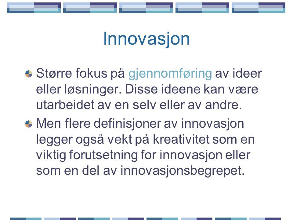 Innovasjon Større fokus på gjennomføring av ideer eller løsninger. Disse ideene kan være utarbeidet av en selv eller av andre.