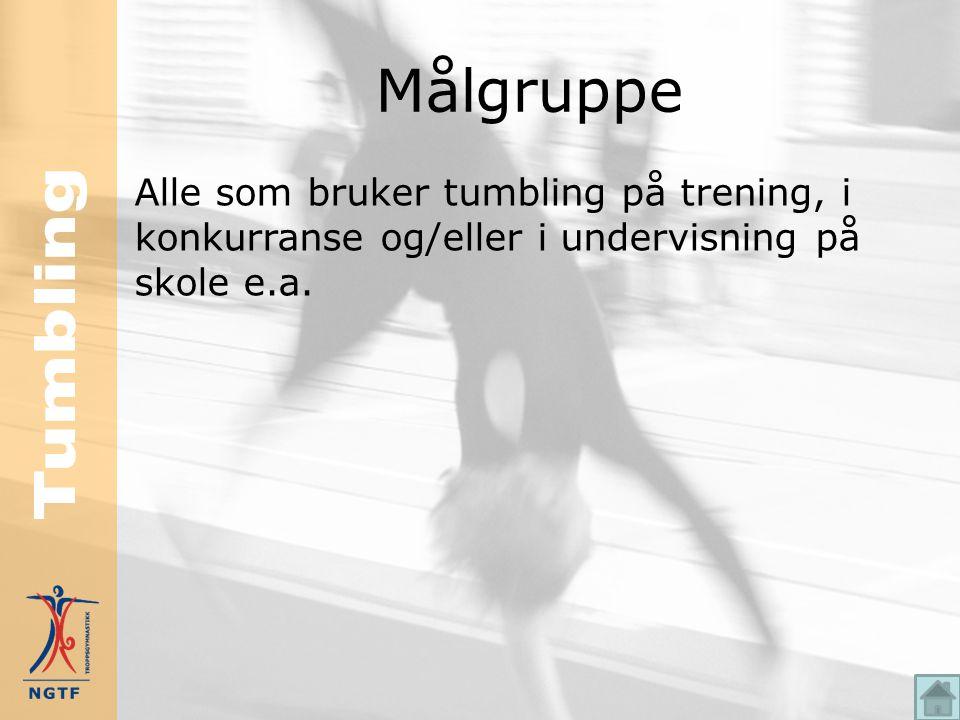 Målgruppe Alle som bruker tumbling på trening, i konkurranse og/eller i undervisning på skole e.a.