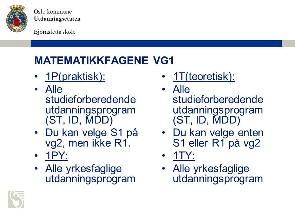 MATEMATIKKFAGENE VG1 1P(praktisk): Alle studieforberedende utdanningsprogram (ST, ID, MDD) Du kan velge S1 på vg2, men ikke R1.