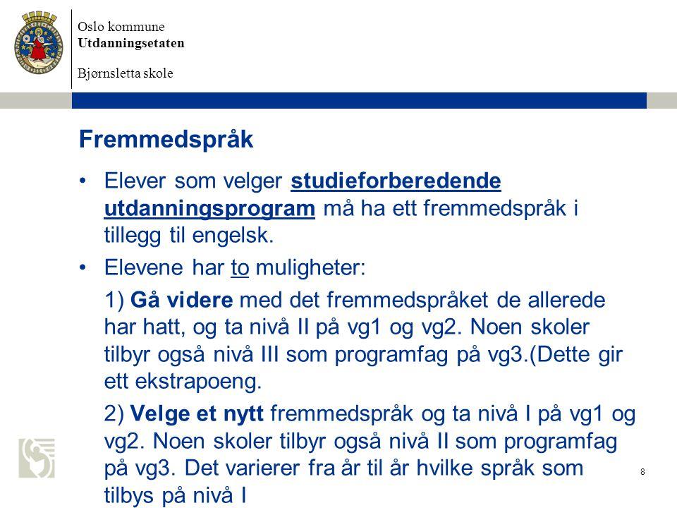 Fremmedspråk Elever som velger studieforberedende utdanningsprogram må ha ett fremmedspråk i tillegg til engelsk.