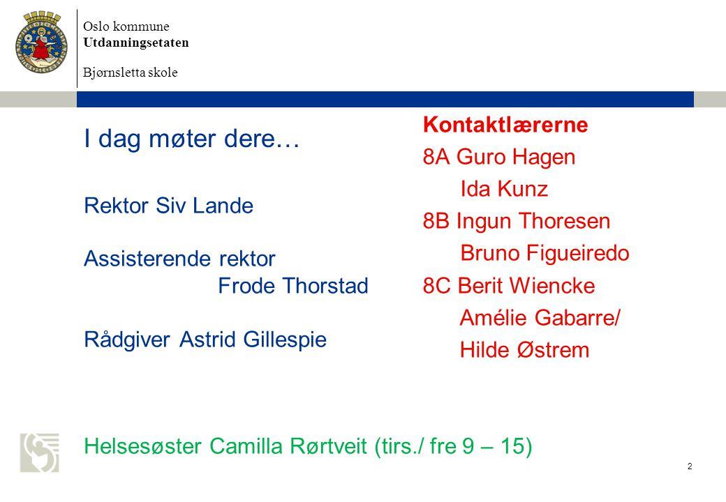 I dag møter dere… Kontaktlærerne 8A Guro Hagen Ida Kunz