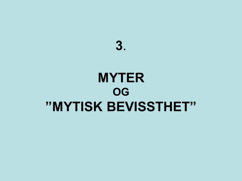 3. MYTER OG MYTISK BEVISSTHET