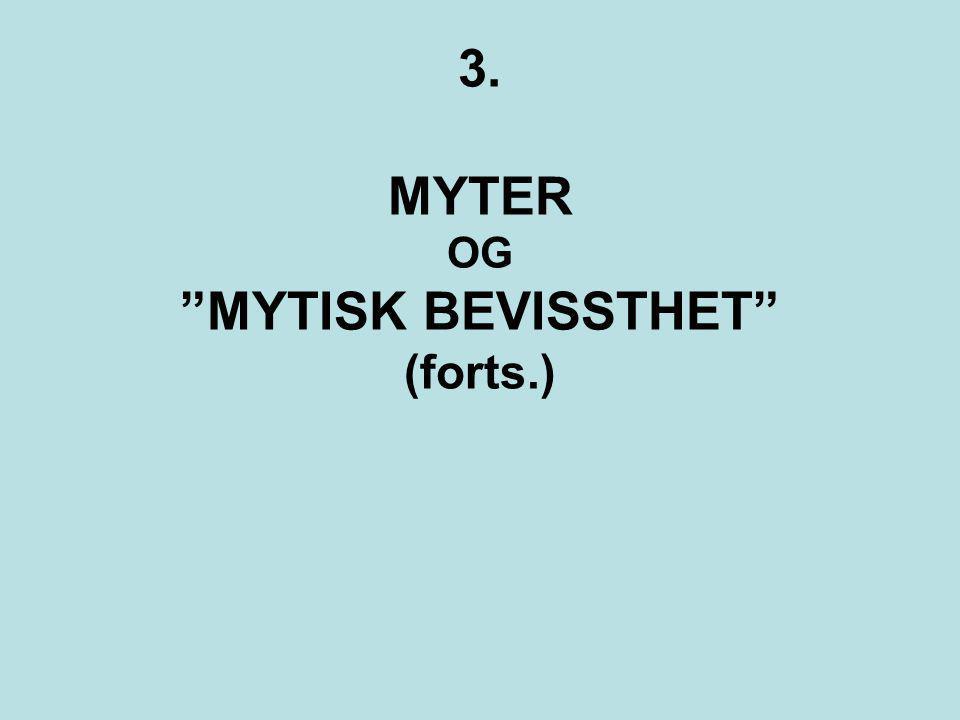 3. 3. MYTER OG MYTISK BEVISSTHET (forts.)