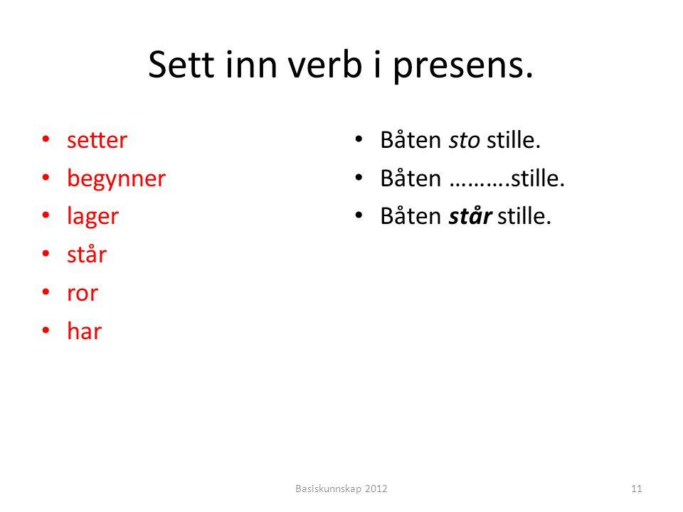 Sett inn verb i presens. setter begynner lager står ror har