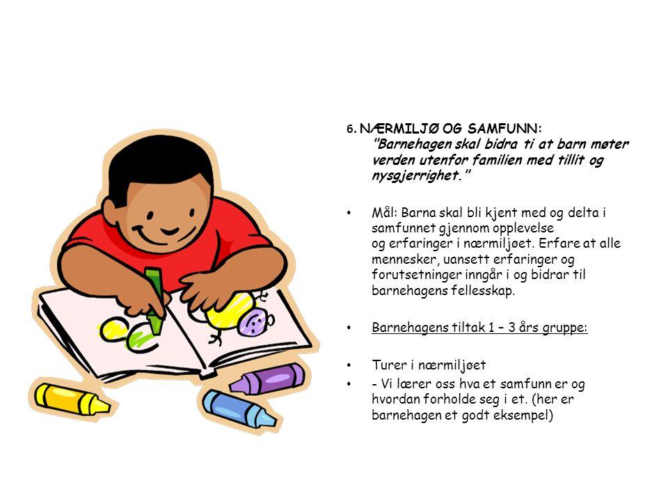 6. NÆRMILJØ OG SAMFUNN: Barnehagen skal bidra ti at barn møter verden utenfor familien med tillit og nysgjerrighet.