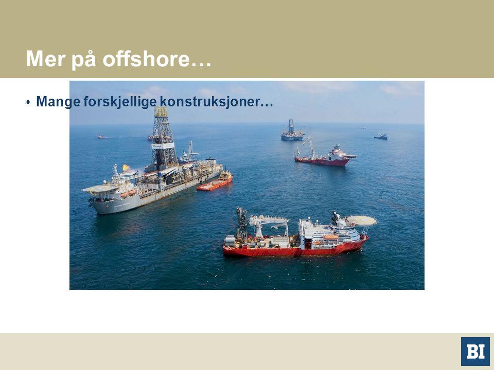 Mer på offshore… Mange forskjellige konstruksjoner…