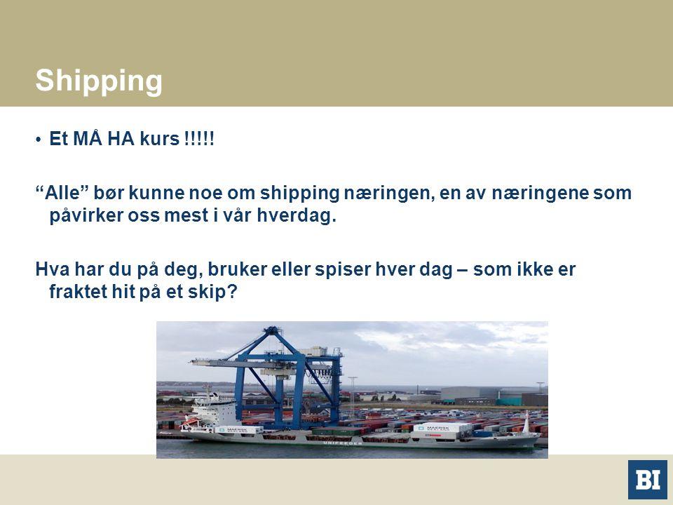 Shipping Et MÅ HA kurs !!!!! Alle bør kunne noe om shipping næringen, en av næringene som påvirker oss mest i vår hverdag.