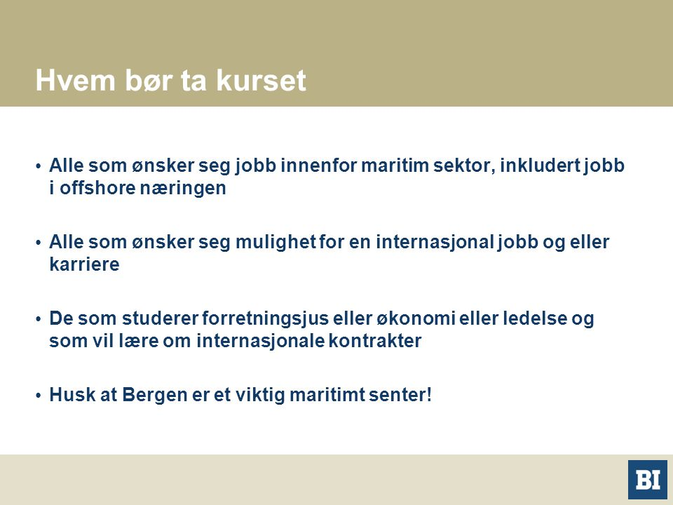Hvem bør ta kurset Alle som ønsker seg jobb innenfor maritim sektor, inkludert jobb i offshore næringen.