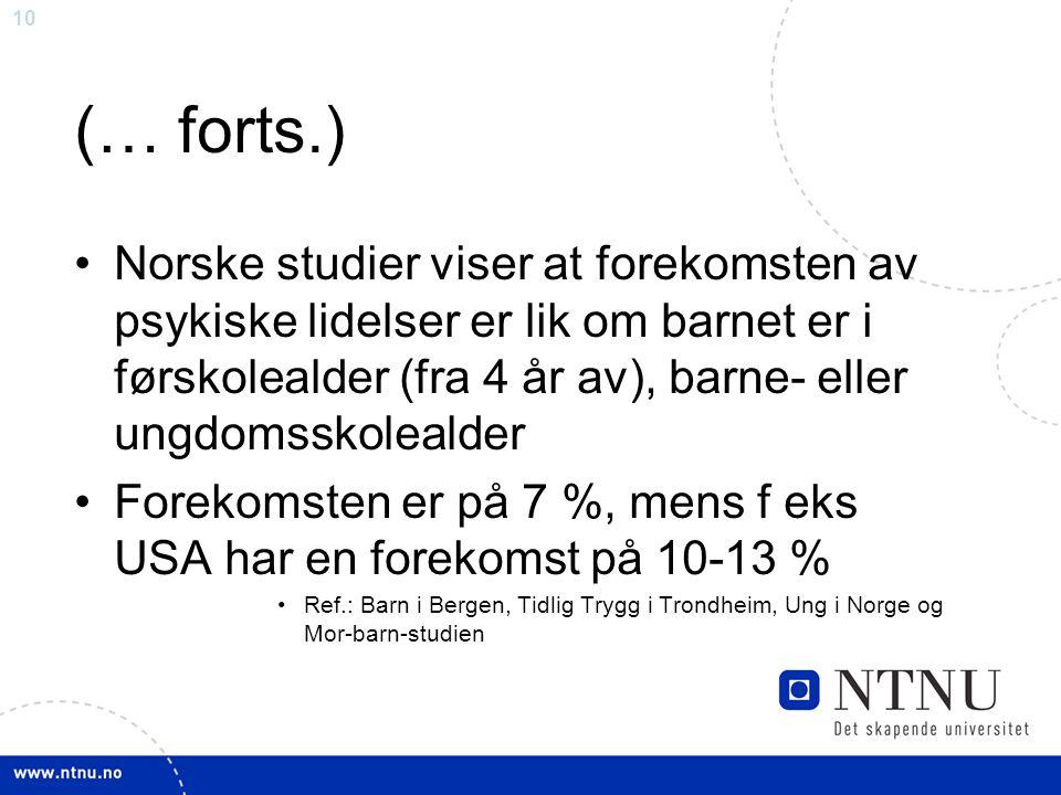 (… forts.) Norske studier viser at forekomsten av psykiske lidelser er lik om barnet er i førskolealder (fra 4 år av), barne- eller ungdomsskolealder.