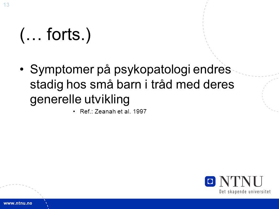 (… forts.) Symptomer på psykopatologi endres stadig hos små barn i tråd med deres generelle utvikling.