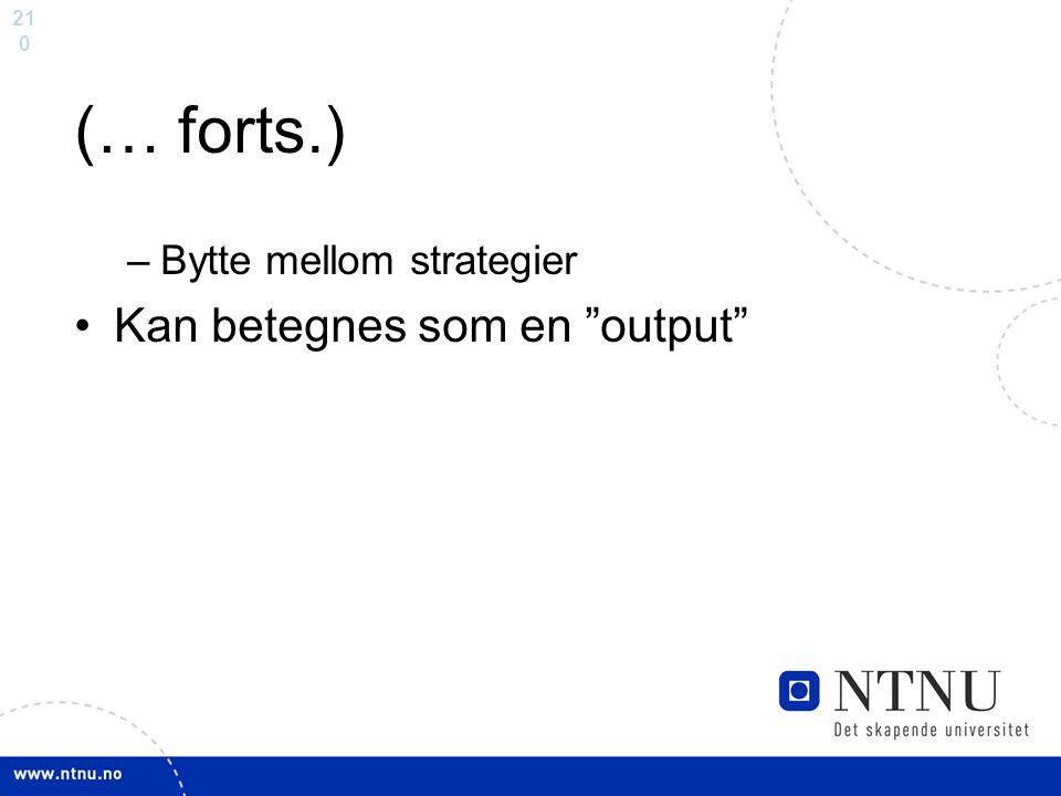 (… forts.) Bytte mellom strategier Kan betegnes som en output