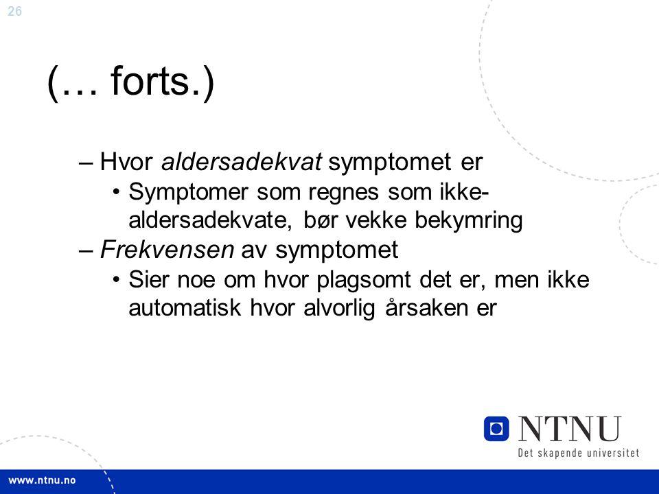 (… forts.) Hvor aldersadekvat symptomet er Frekvensen av symptomet