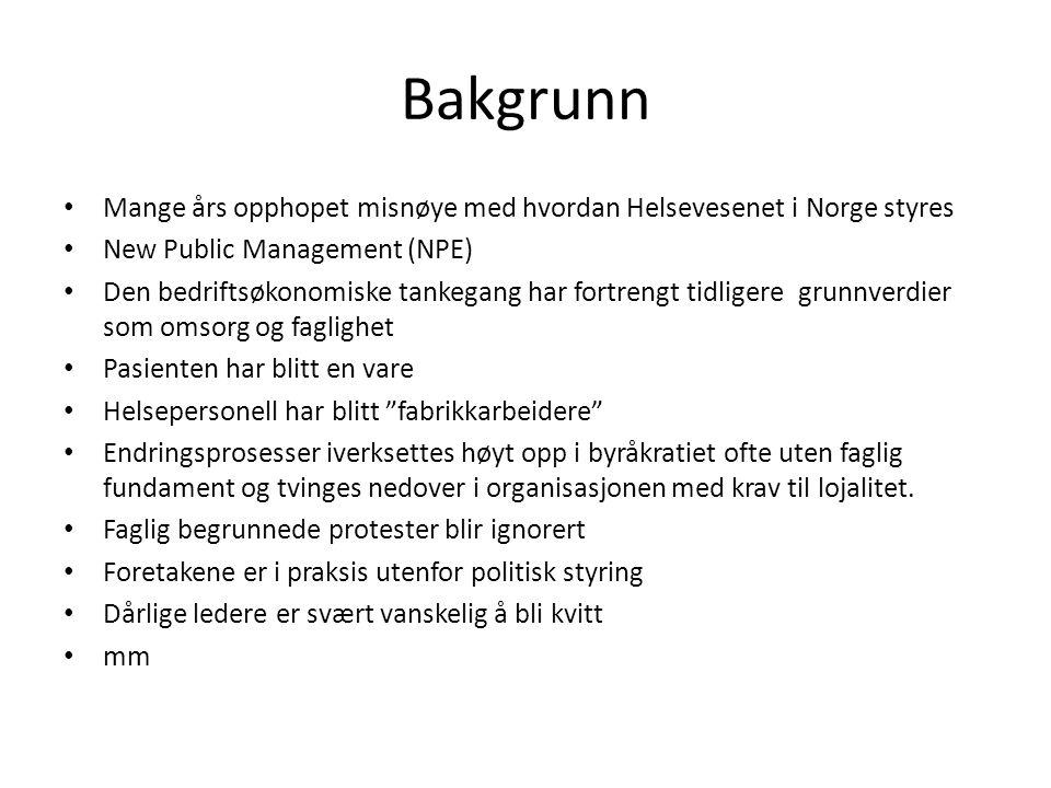 Bakgrunn Mange års opphopet misnøye med hvordan Helsevesenet i Norge styres. New Public Management (NPE)