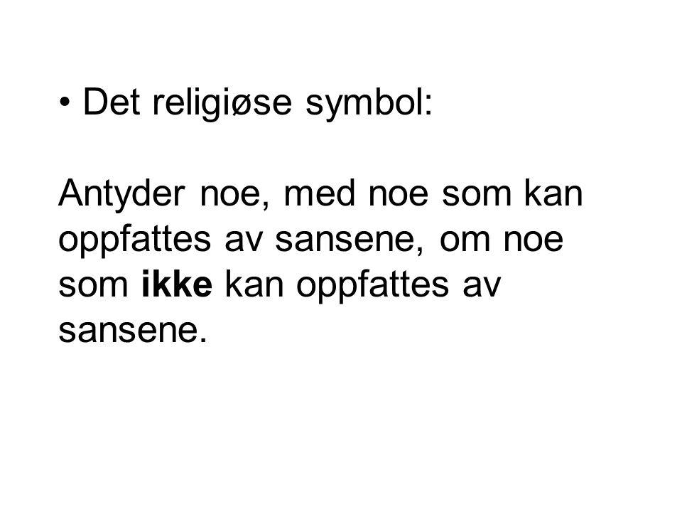 Det religiøse symbol: Antyder noe, med noe som kan oppfattes av sansene, om noe som ikke kan oppfattes av sansene.