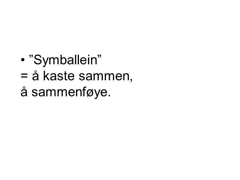 Symballein = å kaste sammen, å sammenføye.